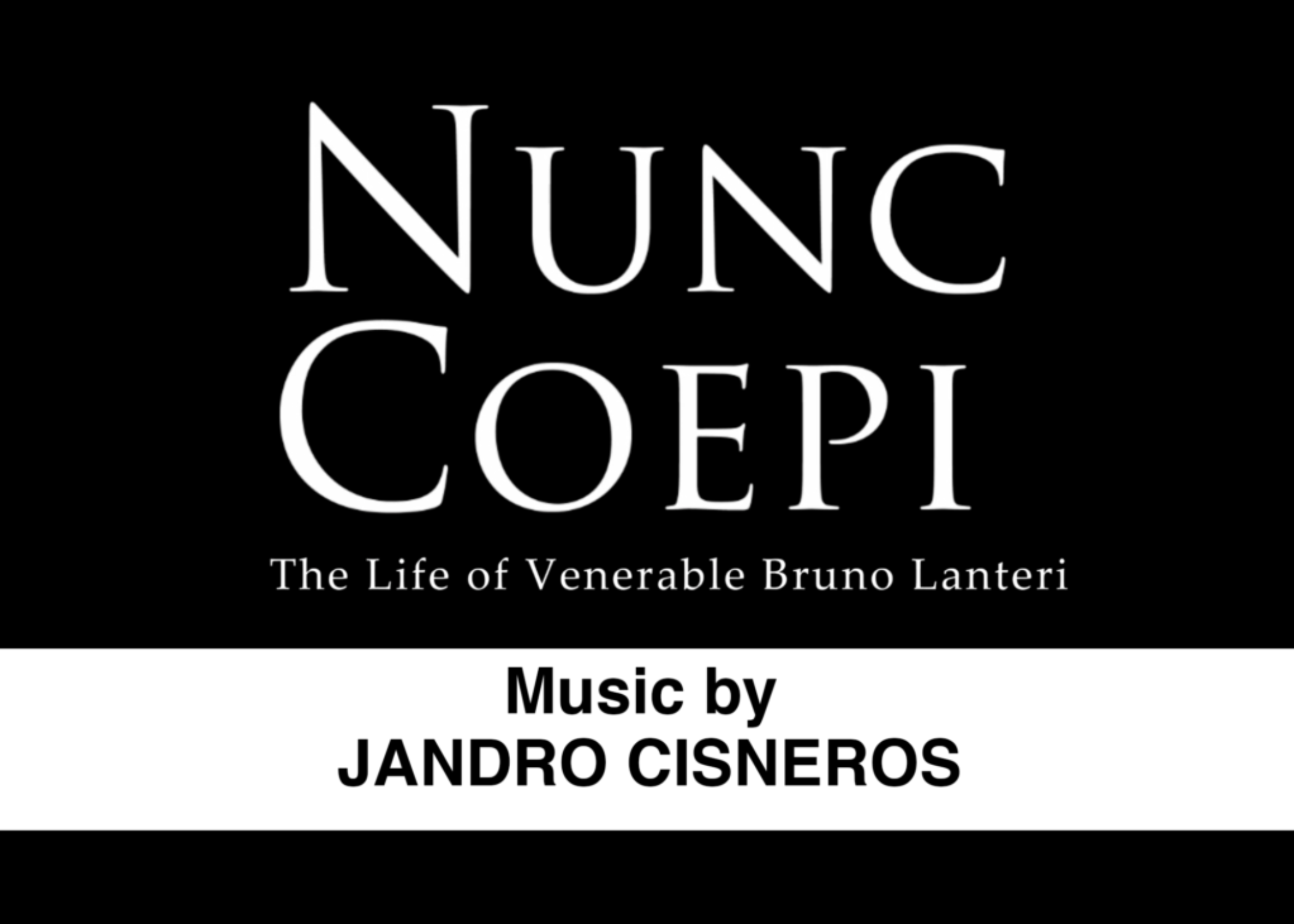 Nunc Coepi (Now I Begin) The Life of Venerable Bruno Lanteri, Music by Jandro