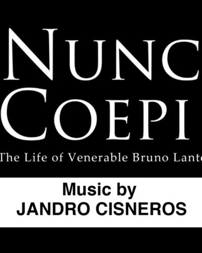 Nunc Coepi (Now I Begin) The Life of Venerable Bruno Lanteri, Music by Jandro